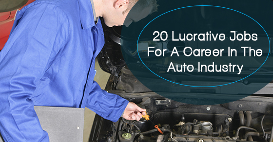 20 Lucrative Jobs For A Career In The Auto Industry