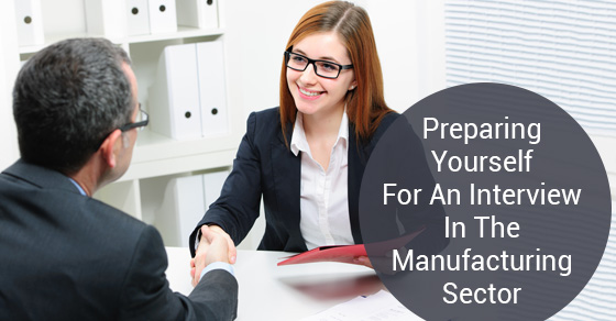 Preparing Yourself For An Interview In The Manufacturing Sector