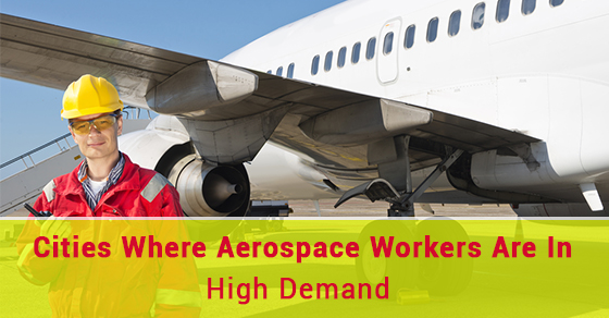Cities Where Aerospace Workers Are In High Demand